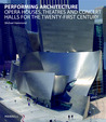 Performing Architecture: Opera Houses, Theatres and Concert Halls for the Twenty-first Century