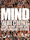 Mindwatching: Why We Behave the Way We Do