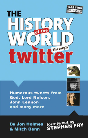 The History of the World Through Twitter by Jon Holmes