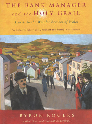 The Bank Manager and the Holy Grail: Travels to the Weirder Reaches of Wales