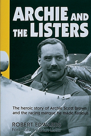 Archie and the Listers: The heroic story of Archie Scott Brown and the racing marque he made famous