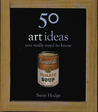 50 Art Ideas You Really Need to Know by Susie Hodge