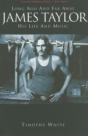 Long Ago and Far Away: James Taylor His Life and Music