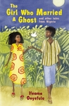 The Girl Who Married a Ghost: and Other Tales from Nigeria