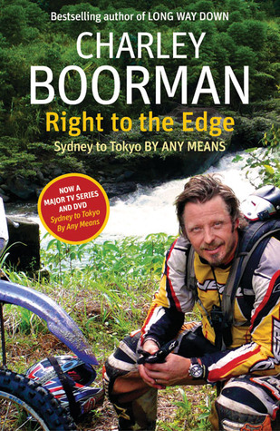Right to the Edge by Charley Boorman