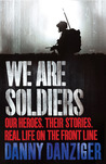 We Are Soldiers: Our Heroes. Their Stories. Real Life on the Frontline.