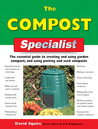 The Compost Specialist: The Essential Guide to Creating and Using Garden Compost, and Using Potting and Seed Composts