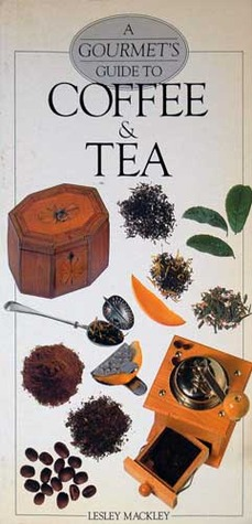 A Gourmet's Guide to Coffee & Tea by Lesley Mackley