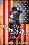 They Shoot Horses, Don't They? by Horace McCoy