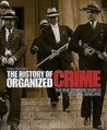 The History of Organized Crime: The True Story and Secrets of Global Gangland