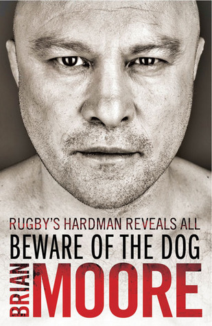 Beware of the Dog: Rugby's Hard Man Reveals All