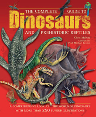 The Complete Guide To Dinosaurs and Prehistoric Reptiles by Chris McNab