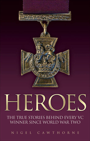 Heroes: The True Stories Behind Every VC Winner Since World War Two