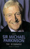 Arise Sir Michael Parkinson: The Biography