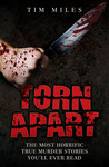 Torn Apart: The Most Horrific True Murder Stories You'll Ever Read