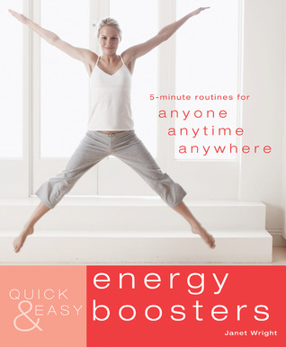 Quick & Easy: Energy Boosters: 5-Minute Routines for Anyone, Anytime, Anywhere