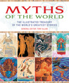Myths of the World: The Illustrated Treasury of the World's Greatest Stories