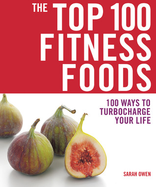 The Top 100 Fitness Foods by Sarah Owen
