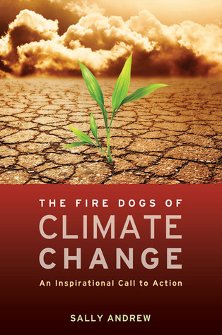The Fire Dogs of Climate Change by Sally  Andrew