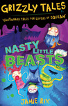 Nasty Little Beasts: Cautionary tales for lovers of squeam! (Grizzly Tales, #1)