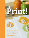 Print!: 25 Original Projects Using Hand-Printing Techniques on Fabric and Paper