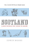 Scotland: 1,000 Things You Need To Know