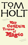 May Contain Traces of Magic (J. W. Wells & Co., #6)
