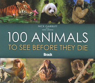 100 Animals to See Before They Die (Bradt Guides)