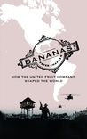 Bananas!: How The United Fruit Company Shaped the World