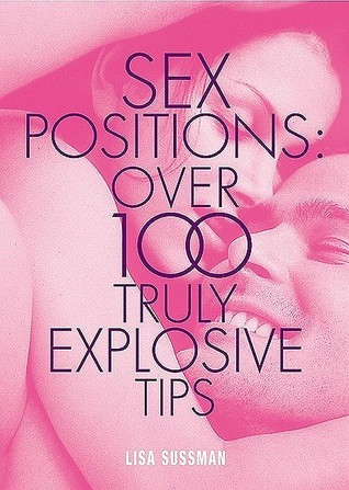 Sex Positions: Over 100 Truly Explosive Tips (Cosmopolitan Series): Sex Positions - Over 100 Truly Explosive Tips