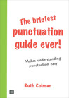The Briefest Punctuation Guide Ever!: For English Speakers Who Didn't Learn Punctuation at School