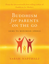 Buddhism for Parents on the Go: Gems to Minimise Stress