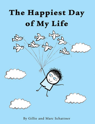 The Happiest Day of My Life by Gillie Schattner — Reviews ...