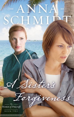 A Sister's Forgiveness (Women of Pinecraft #2)