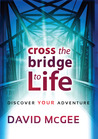 Cross The Bridge To A Better Life: Discover Your Adventure