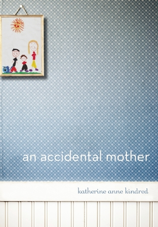 An Accidental Mother by Katherine Anne Kindred
