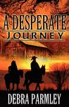A Desperate Journey by Debra Parmley