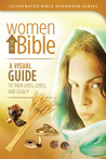 Women of the Bible: A Visual Guide to Their Lives, Loves, and Legacy