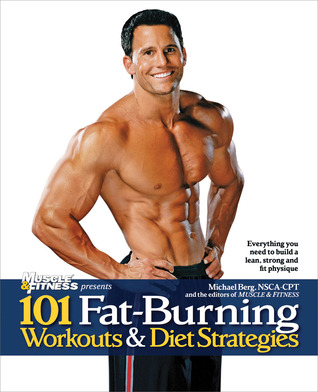 101 Fat-Burning Workouts  Diet Strategies For Men by Michael      Berg