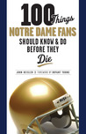 100 Things Notre Dame Fans Should Know  Do Before They Die