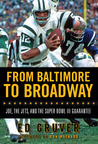 From Baltimore to Broadway: Joe, the Jets, and the Super Bowl III Guarantee