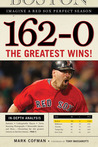 162-0: Imagine a Red Sox Perfect Season: The Greatest Wins!