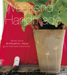 Weekend Handmade: More Than 40 Projects and Ideas for Inspired Crafting