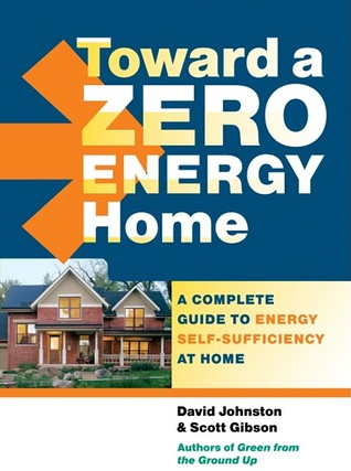 Toward a Zero Energy Home by David R. Johnston