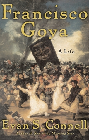 Francisco Goya by Evan S. Connell