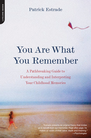 You Are What You Remember: A Pathbreaking Guide to Understanding and Interpreting Your Childhood Memories
