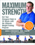 Maximum Strength: Get Your Strongest Body in 16 Weeks with the Ultimate Weight-Training Program