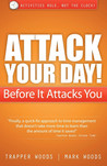Attack Your Day! Before It Attacks You by Mark Woods