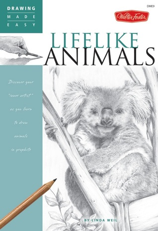 """Lifelike Animals: Discover your """"inner artist"""" as you learn to draw animals in graphite"""