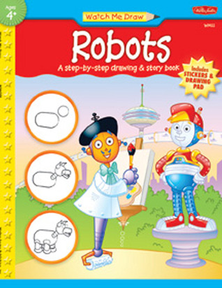 Robots: A step-by-step drawing & story book
